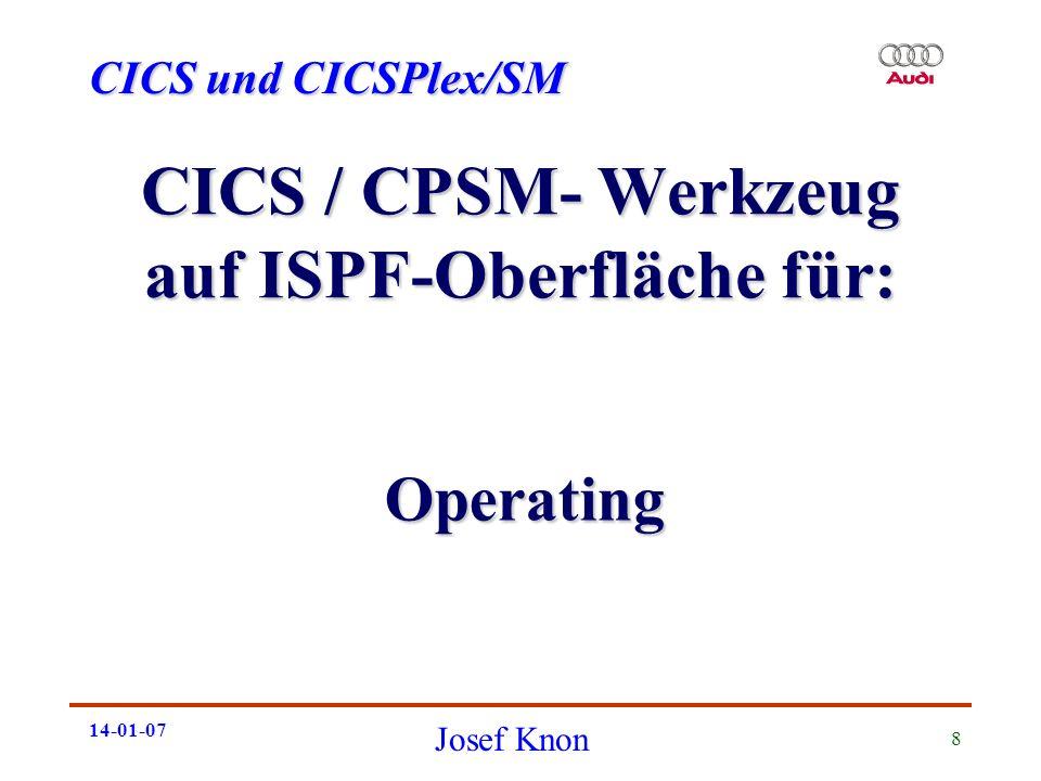 CICS und CICSPlex/SM Josef Knon 14-01-07 8 CICS / CPSM- Werkzeug auf ISPF-Oberfläche für: Operating