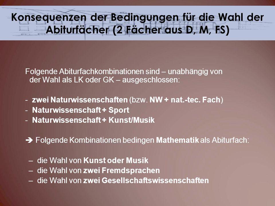 Folgende Abiturfachkombinationen sind – unabhängig von der Wahl als LK oder GK – ausgeschlossen: - zwei Naturwissenschaften (bzw. NW + nat.-tec. Fach)
