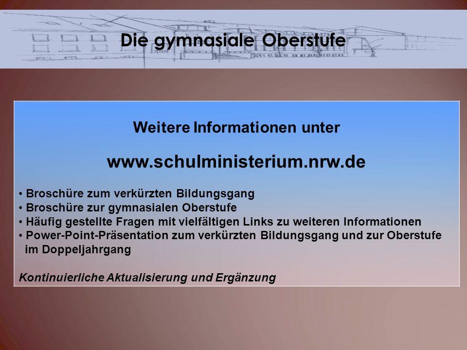 Weitere Informationen unter www.schulministerium.nrw.de Broschüre zum verkürzten Bildungsgang Broschüre zur gymnasialen Oberstufe Häufig gestellte Fra