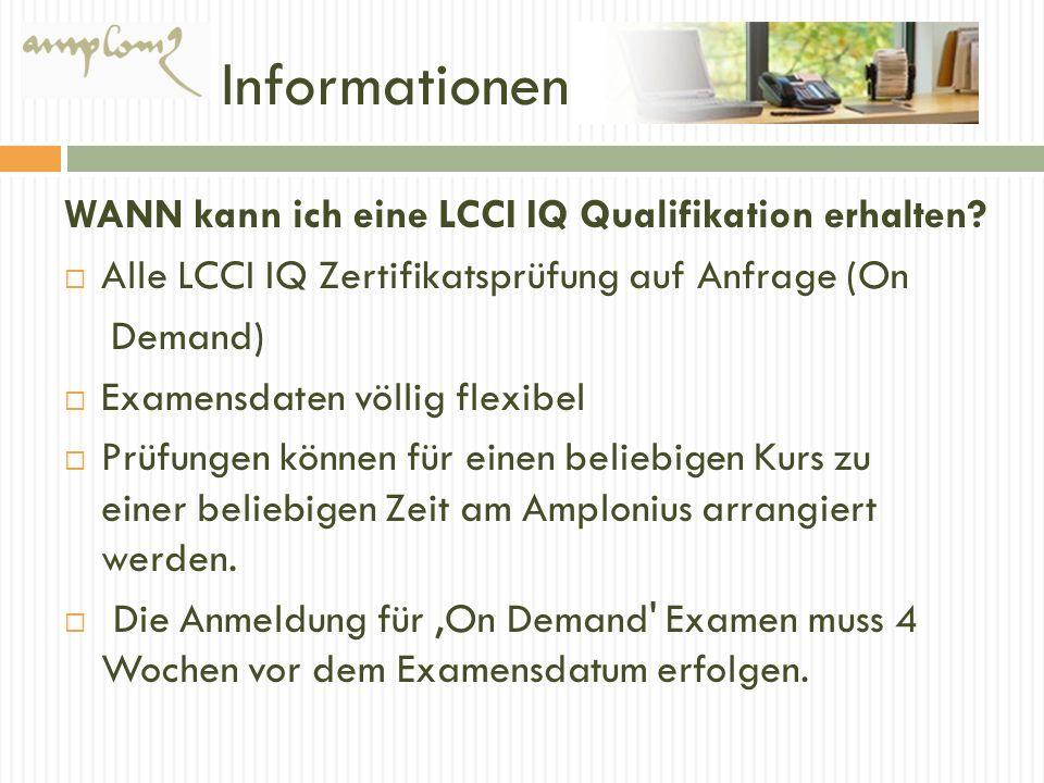 Informationen WANN kann ich eine LCCI IQ Qualifikation erhalten? Alle LCCI IQ Zertifikatsprüfung auf Anfrage (On Demand) Examensdaten völlig flexibel