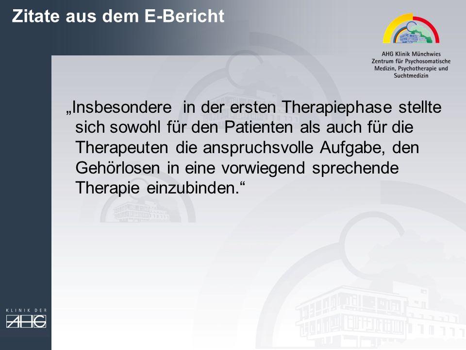 Zitate aus dem E-Bericht Insbesondere in der ersten Therapiephase stellte sich sowohl für den Patienten als auch für die Therapeuten die anspruchsvoll