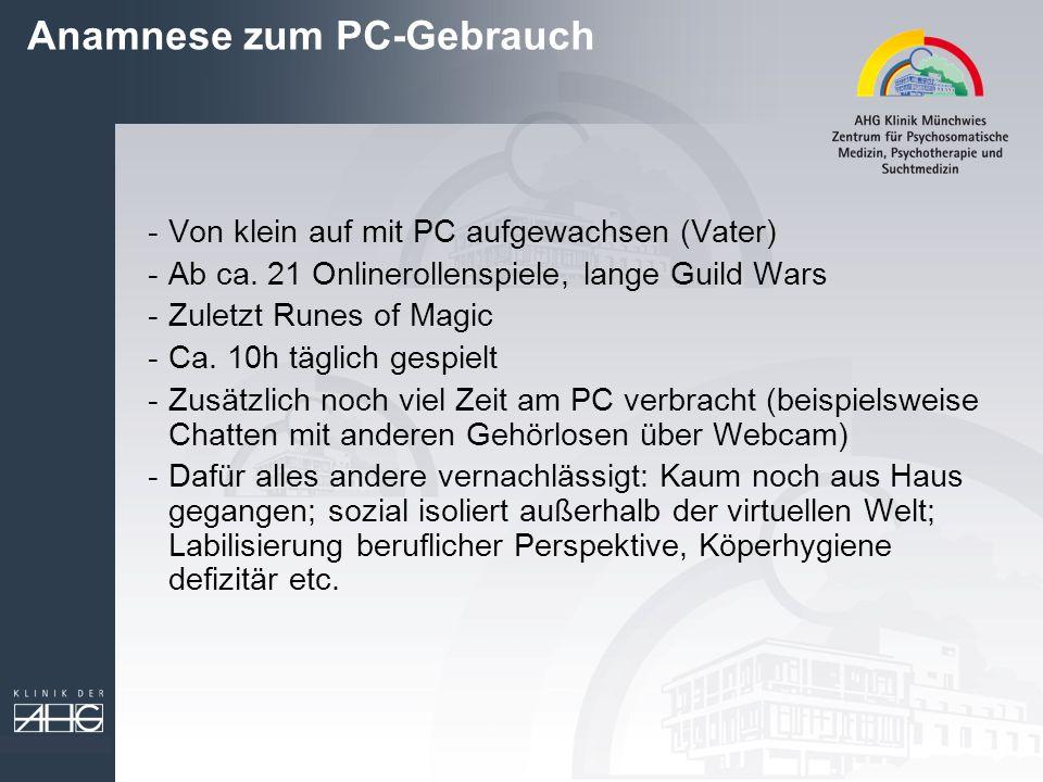 Anamnese zum PC-Gebrauch -Von klein auf mit PC aufgewachsen (Vater) -Ab ca. 21 Onlinerollenspiele, lange Guild Wars -Zuletzt Runes of Magic -Ca. 10h t