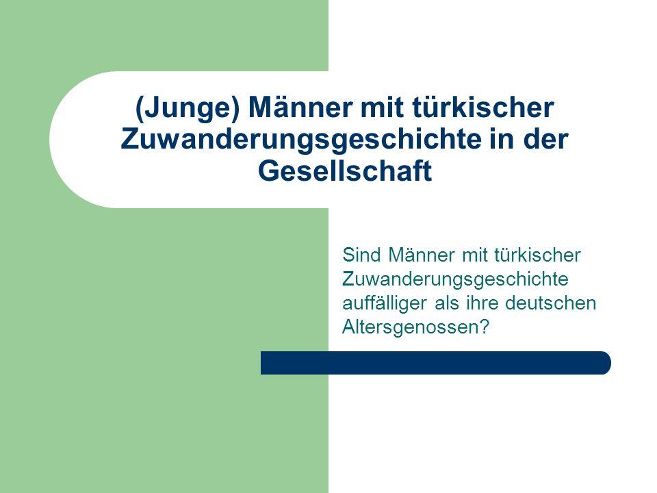 (Junge) Männer mit türkischer Zuwanderungsgeschichte in der Gesellschaft Sind Männer mit türkischer Zuwanderungsgeschichte auffälliger als ihre deutschen Altersgenossen?