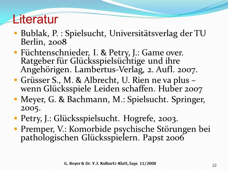 Literatur Bublak, P. : Spielsucht, Universitätsverlag der TU Berlin, 2008 Füchtenschnieder, I. & Petry, J.: Game over. Ratgeber für Glücksspielsüchtig