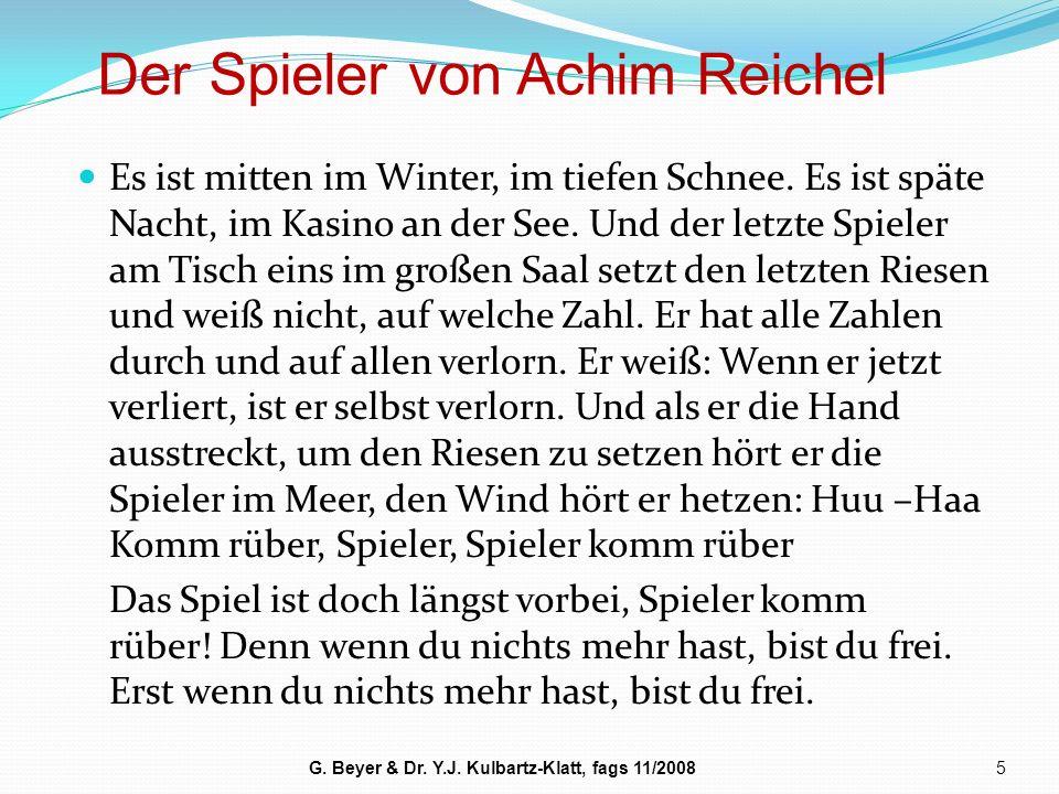Der Spieler von Achim Reichel 5G. Beyer & Dr. Y.J. Kulbartz-Klatt, fags 11/2008 Es ist mitten im Winter, im tiefen Schnee. Es ist späte Nacht, im Kasi