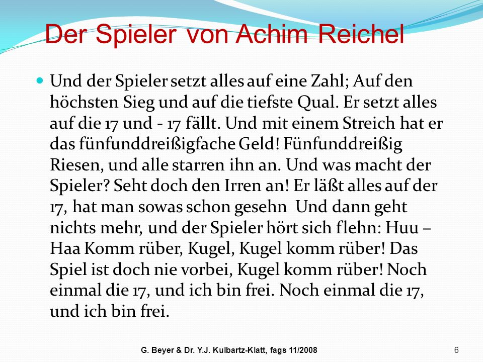 Der Spieler von Achim Reichel 6G. Beyer & Dr. Y.J. Kulbartz-Klatt, fags 11/2008 Und der Spieler setzt alles auf eine Zahl; Auf den höchsten Sieg und a