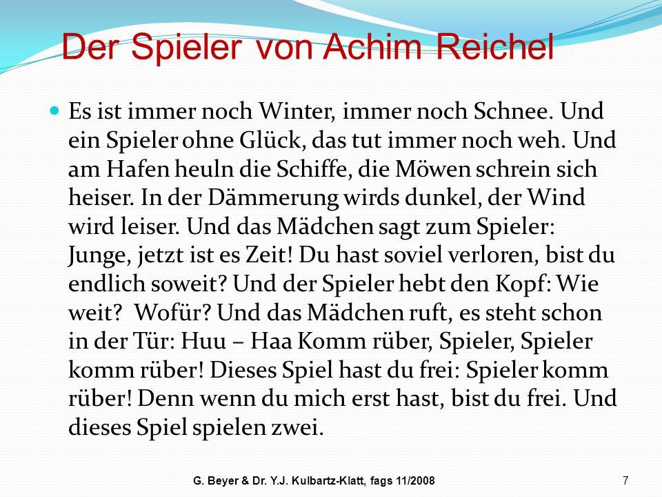 Der Spieler von Achim Reichel 7G. Beyer & Dr. Y.J. Kulbartz-Klatt, fags 11/2008 Es ist immer noch Winter, immer noch Schnee. Und ein Spieler ohne Glüc