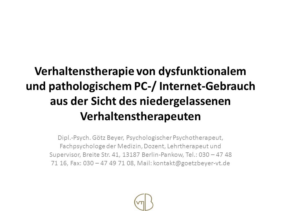 Verhaltenstherapie von dysfunktionalem und pathologischem PC-/ Internet-Gebrauch aus der Sicht des niedergelassenen Verhaltenstherapeuten Dipl.-Psych.