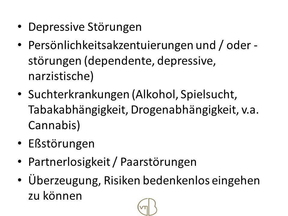 Depressive Störungen Persönlichkeitsakzentuierungen und / oder - störungen (dependente, depressive, narzistische) Suchterkrankungen (Alkohol, Spielsuc