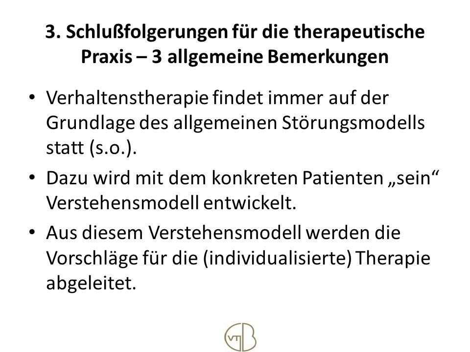 3. Schlußfolgerungen für die therapeutische Praxis – 3 allgemeine Bemerkungen Verhaltenstherapie findet immer auf der Grundlage des allgemeinen Störun