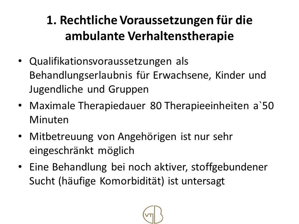 1. Rechtliche Voraussetzungen für die ambulante Verhaltenstherapie Qualifikationsvoraussetzungen als Behandlungserlaubnis für Erwachsene, Kinder und J