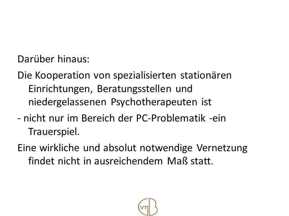 Darüber hinaus: Die Kooperation von spezialisierten stationären Einrichtungen, Beratungsstellen und niedergelassenen Psychotherapeuten ist - nicht nur