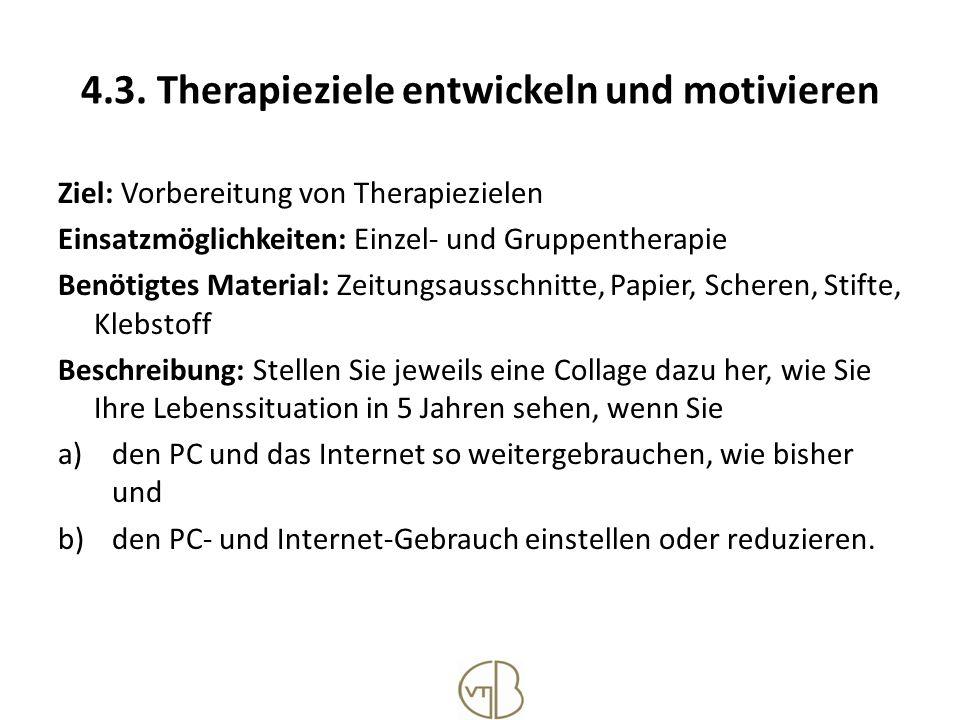 4.3. Therapieziele entwickeln und motivieren Ziel: Vorbereitung von Therapiezielen Einsatzmöglichkeiten: Einzel- und Gruppentherapie Benötigtes Materi