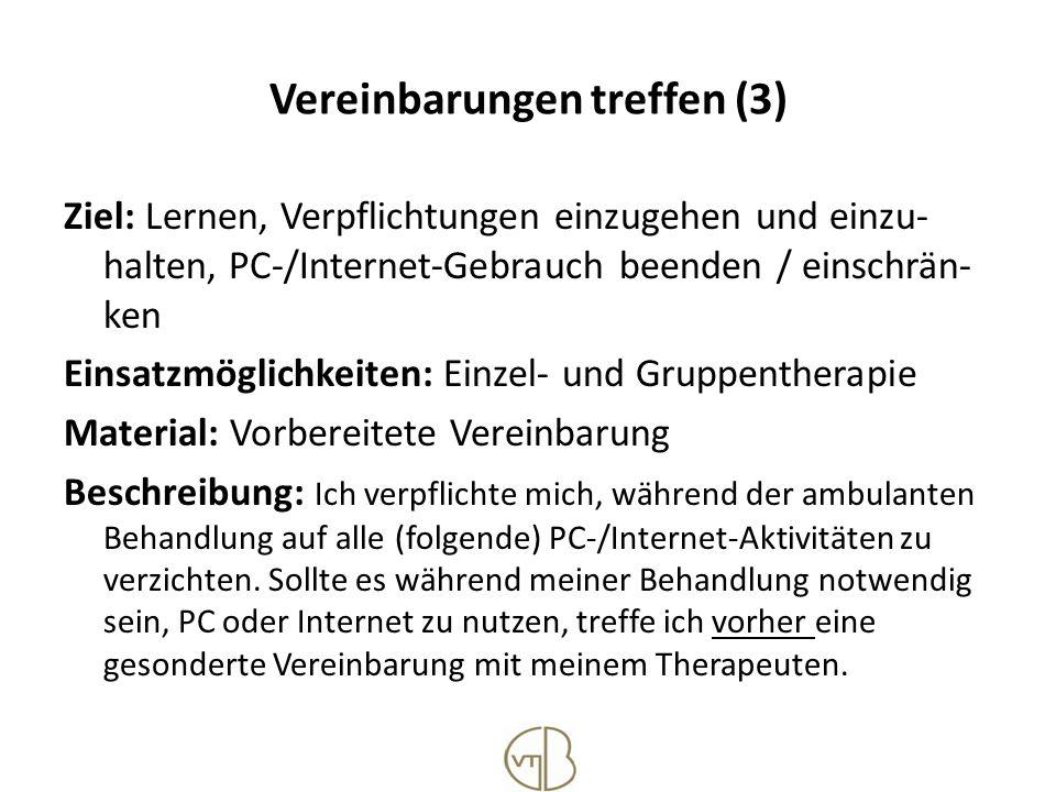 Vereinbarungen treffen (3) Ziel: Lernen, Verpflichtungen einzugehen und einzu- halten, PC-/Internet-Gebrauch beenden / einschrän- ken Einsatzmöglichke