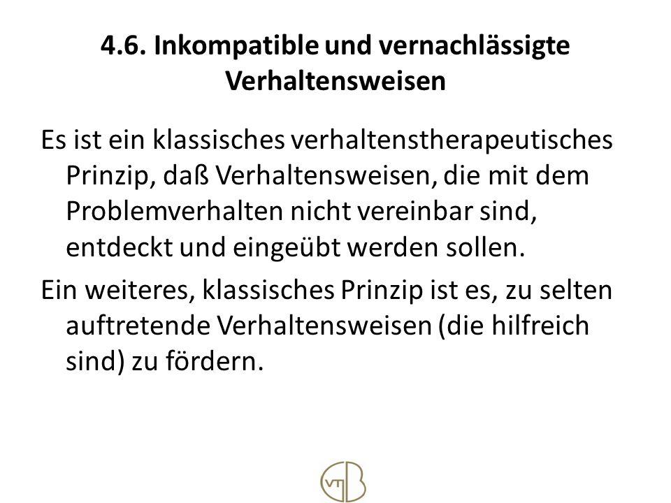 4.6. Inkompatible und vernachlässigte Verhaltensweisen Es ist ein klassisches verhaltenstherapeutisches Prinzip, daß Verhaltensweisen, die mit dem Pro