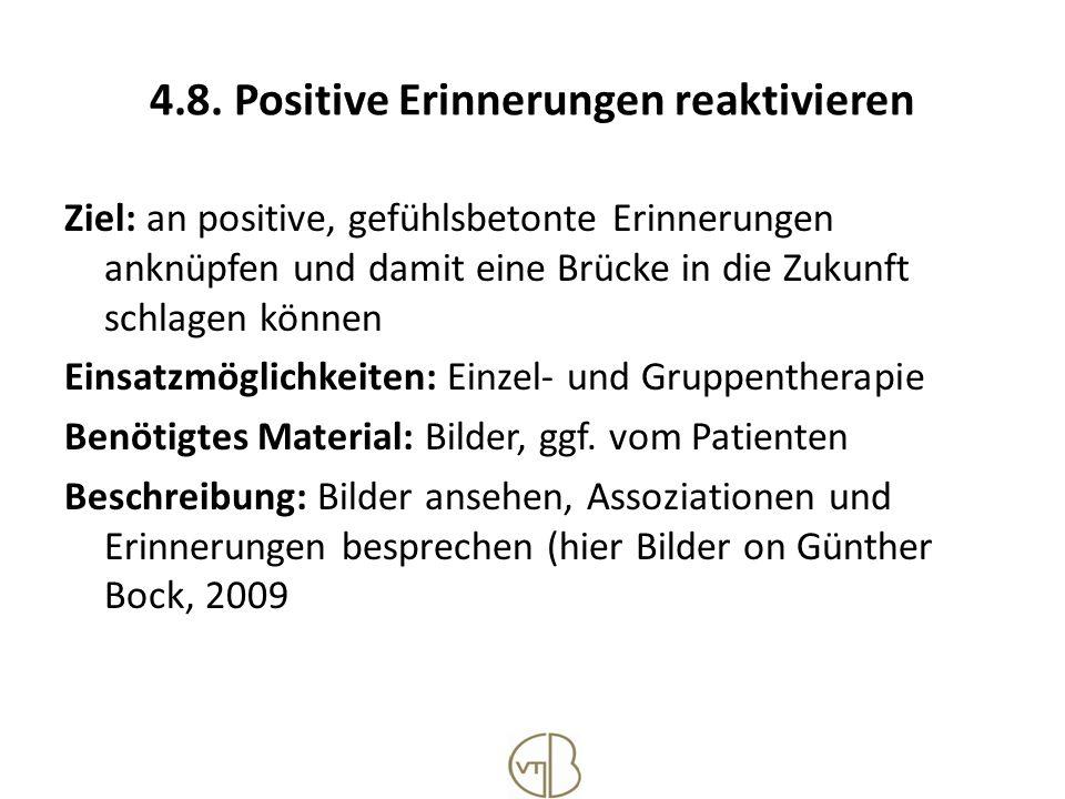4.8. Positive Erinnerungen reaktivieren Ziel: an positive, gefühlsbetonte Erinnerungen anknüpfen und damit eine Brücke in die Zukunft schlagen können