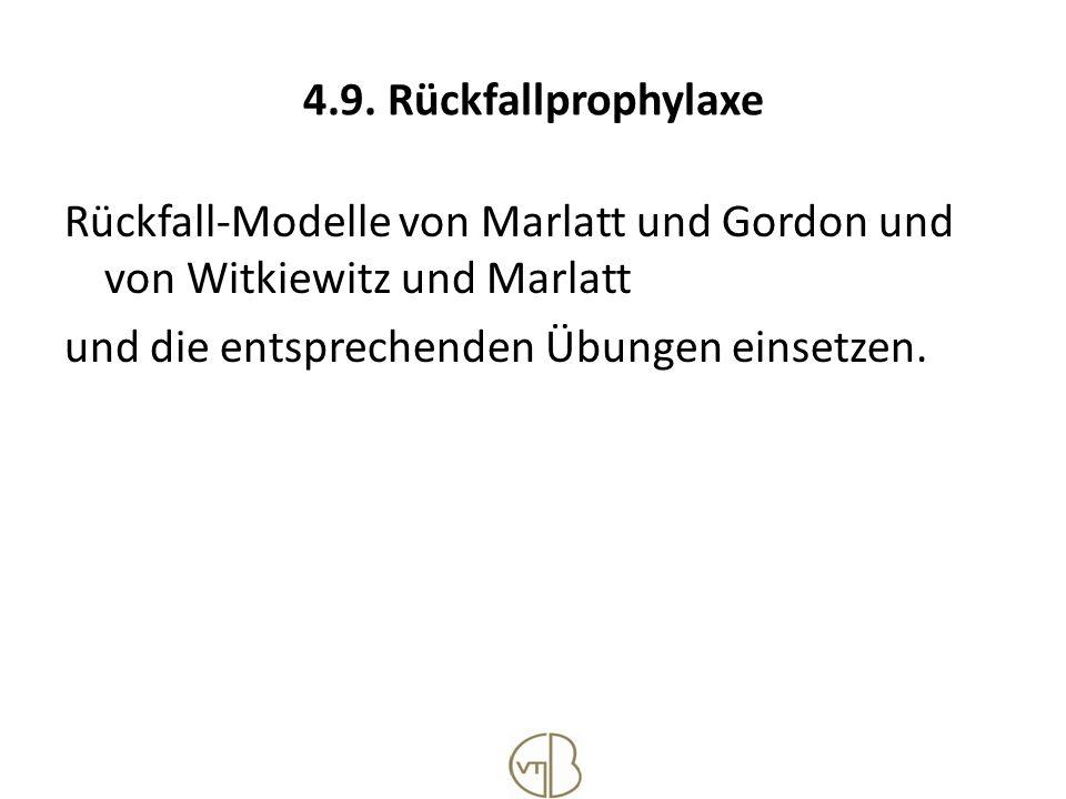 4.9. Rückfallprophylaxe Rückfall-Modelle von Marlatt und Gordon und von Witkiewitz und Marlatt und die entsprechenden Übungen einsetzen.