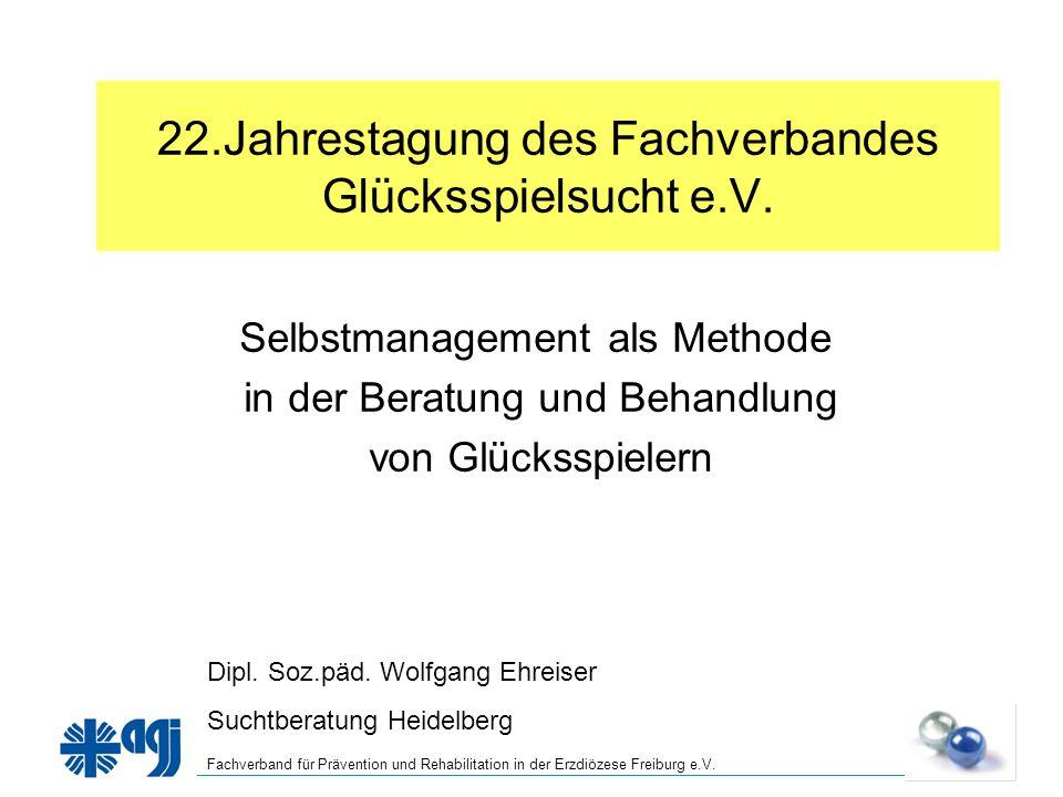 Fachverband für Prävention und Rehabilitation in der Erzdiözese Freiburg e.V. 22.Jahrestagung des Fachverbandes Glücksspielsucht e.V. Selbstmanagement