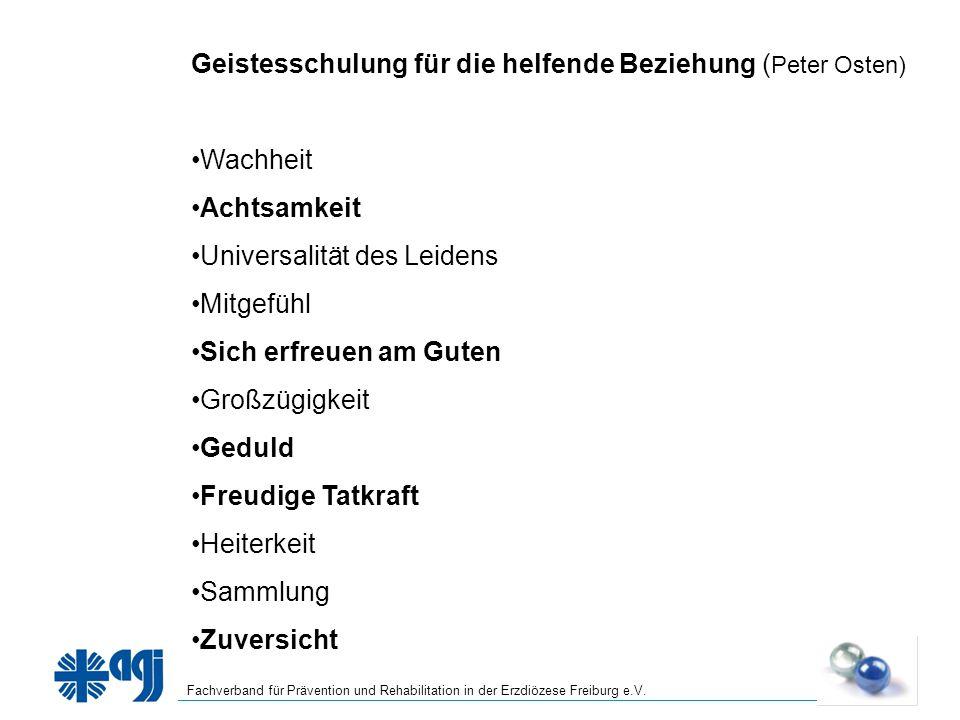 Fachverband für Prävention und Rehabilitation in der Erzdiözese Freiburg e.V. Geistesschulung für die helfende Beziehung ( Peter Osten) Wachheit Achts