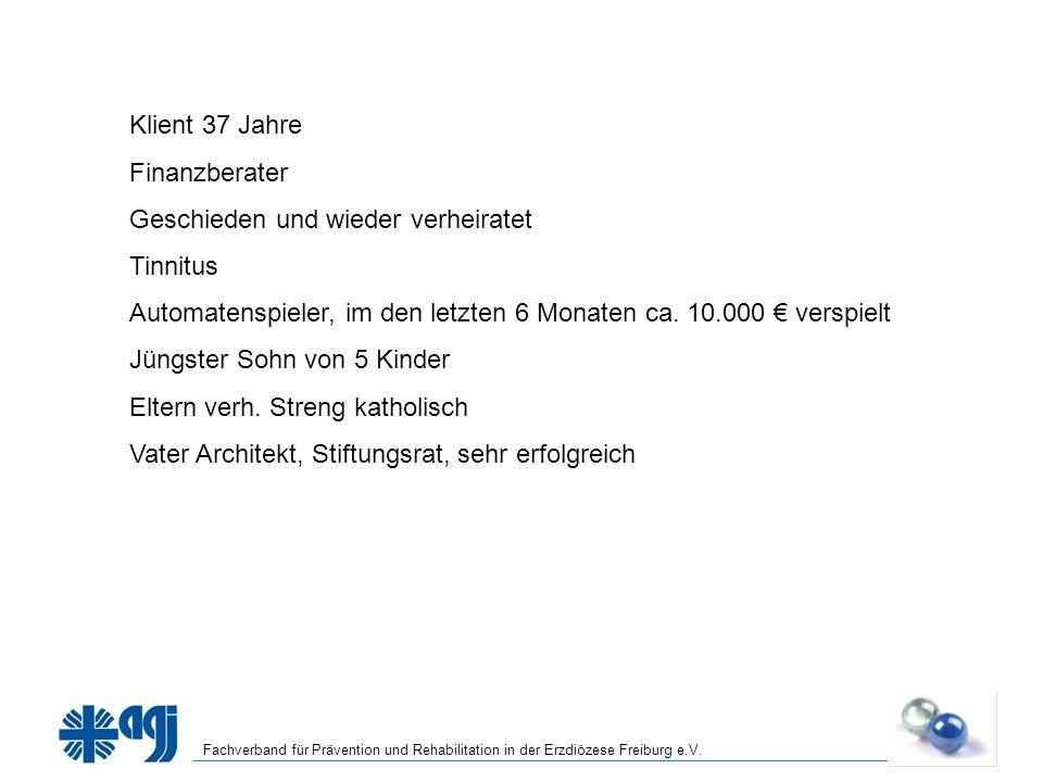 Fachverband für Prävention und Rehabilitation in der Erzdiözese Freiburg e.V. Klient 37 Jahre Finanzberater Geschieden und wieder verheiratet Tinnitus
