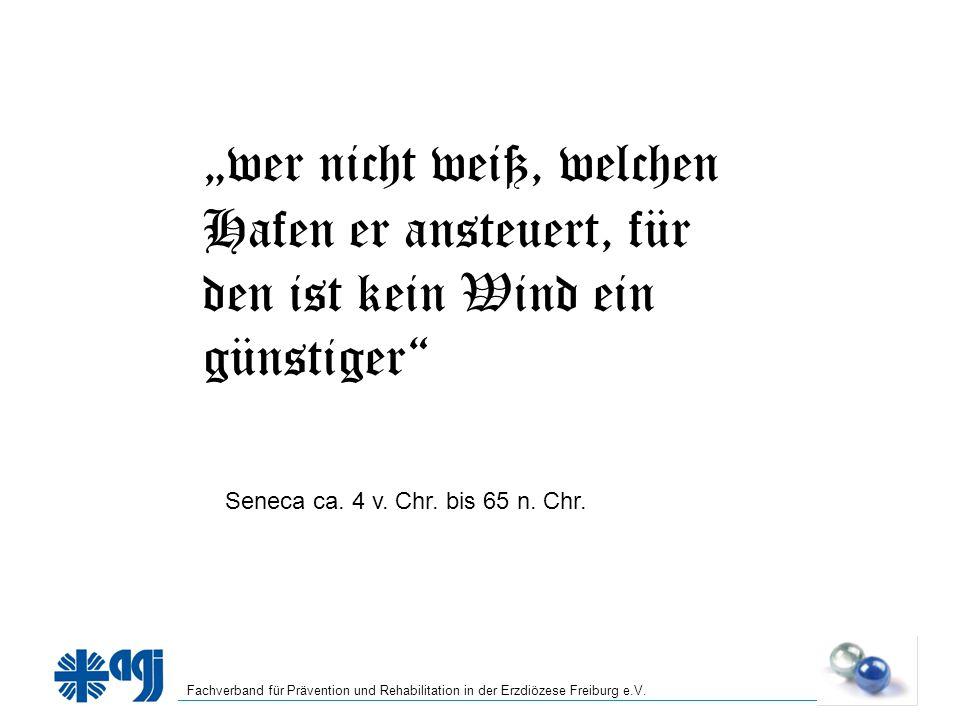 Fachverband für Prävention und Rehabilitation in der Erzdiözese Freiburg e.V. wer nicht weiß, welchen Hafen er ansteuert, für den ist kein Wind ein gü