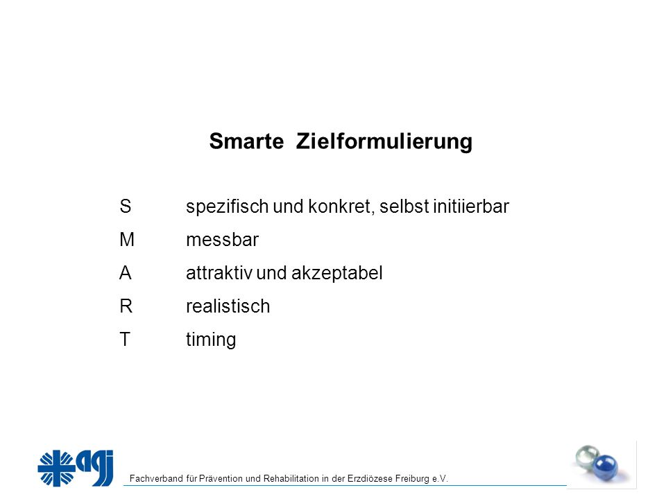 Fachverband für Prävention und Rehabilitation in der Erzdiözese Freiburg e.V. Smarte Zielformulierung Sspezifisch und konkret, selbst initiierbar Mmes