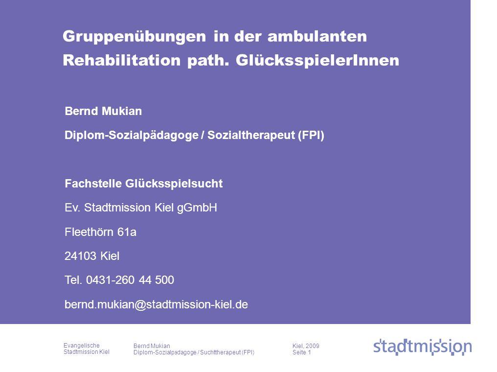 Evangelische Stadtmission Kiel Kiel, 2009 Seite 1 Bernd Mukian Diplom-Sozialp ä dagoge / Suchttherapeut (FPI) Bernd Mukian Diplom-Sozialpädagoge / Soz