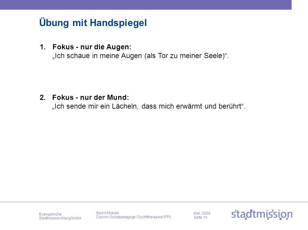 Evangelische Stadtmission Kiel gGmbH Kiel, 2009 Seite 14 Bernd Mukian Diplom-Sozialp ä dagoge / Suchttherapeut (FPI) Übung mit Handspiegel 1.Fokus - n