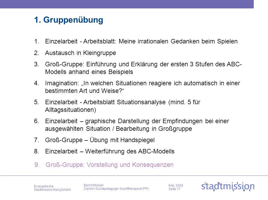 Evangelische Stadtmission Kiel gGmbH Kiel, 2009 Seite 17 Bernd Mukian Diplom-Sozialp ä dagoge / Suchttherapeut (FPI) 1. Gruppenübung 1.Einzelarbeit -