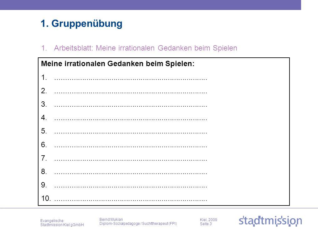 Evangelische Stadtmission Kiel gGmbH Kiel, 2009 Seite 3 Bernd Mukian Diplom-Sozialp ä dagoge / Suchttherapeut (FPI) 1. Gruppenübung 1.Arbeitsblatt: Me