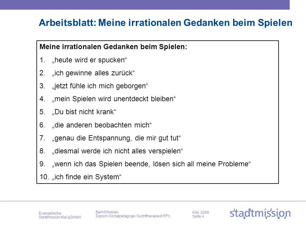 Evangelische Stadtmission Kiel gGmbH Kiel, 2009 Seite 4 Bernd Mukian Diplom-Sozialp ä dagoge / Suchttherapeut (FPI) Arbeitsblatt: Meine irrationalen G