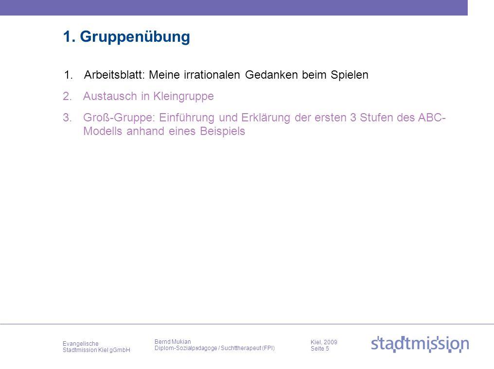 Evangelische Stadtmission Kiel gGmbH Kiel, 2009 Seite 5 Bernd Mukian Diplom-Sozialp ä dagoge / Suchttherapeut (FPI) 1. Gruppenübung 1.Arbeitsblatt: Me