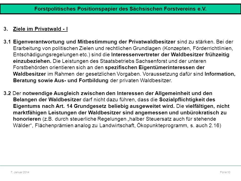 Autor: Dr. Mario Marsch Folie 10 7. Januar 2014 3.Ziele im Privatwald - I 3.1Eigenverantwortung und Mitbestimmung der Privatwaldbesitzer sind zu stärk