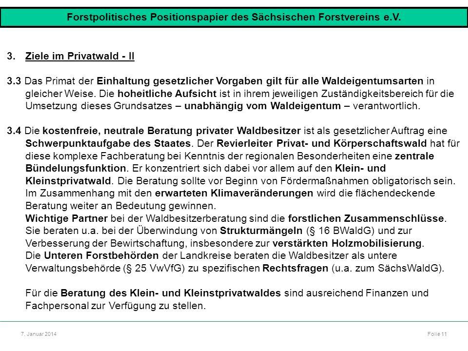 Autor: Dr. Mario Marsch Folie 11 7. Januar 2014 3.Ziele im Privatwald - II 3.3 Das Primat der Einhaltung gesetzlicher Vorgaben gilt für alle Waldeigen