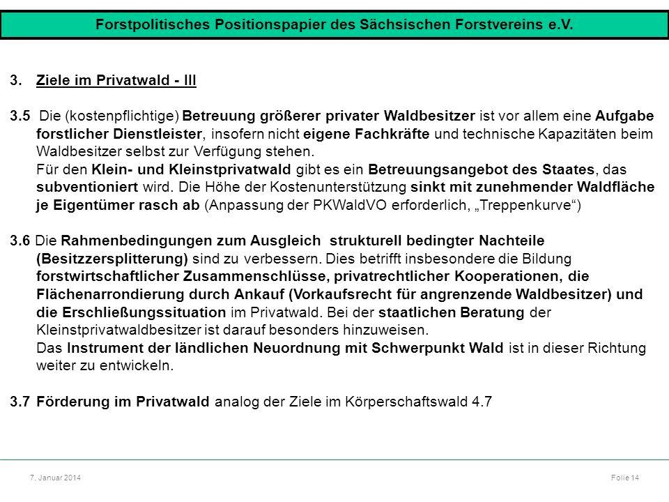 Autor: Dr. Mario Marsch Folie 14 7. Januar 2014 3.Ziele im Privatwald - III 3.5 Die (kostenpflichtige) Betreuung größerer privater Waldbesitzer ist vo