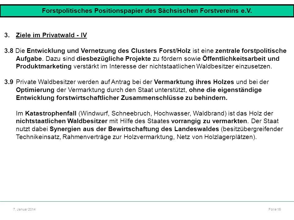 Autor: Dr. Mario Marsch Folie 15 7. Januar 2014 3.Ziele im Privatwald - IV 3.8 Die Entwicklung und Vernetzung des Clusters Forst/Holz ist eine zentral