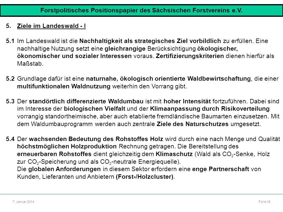 Autor: Dr. Mario Marsch Folie 19 7. Januar 2014 5.Ziele im Landeswald - I 5.1Im Landeswald ist die Nachhaltigkeit als strategisches Ziel vorbildlich z