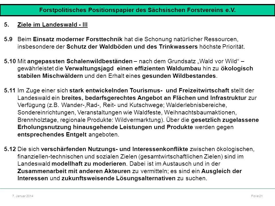 Autor: Dr. Mario Marsch Folie 21 7. Januar 2014 5.Ziele im Landeswald - III 5.9Beim Einsatz moderner Forsttechnik hat die Schonung natürlicher Ressour