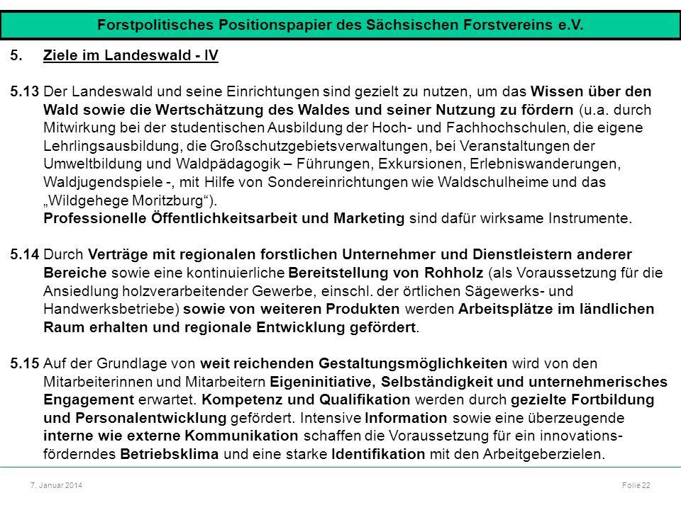Autor: Dr. Mario Marsch Folie 22 7. Januar 2014 5.Ziele im Landeswald - IV 5.13Der Landeswald und seine Einrichtungen sind gezielt zu nutzen, um das W