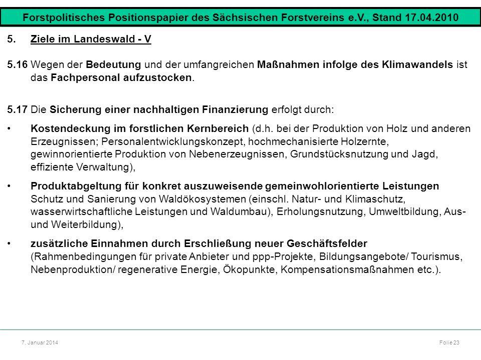 Autor: Dr. Mario Marsch Folie 23 7. Januar 2014 5.Ziele im Landeswald - V 5.16Wegen der Bedeutung und der umfangreichen Maßnahmen infolge des Klimawan