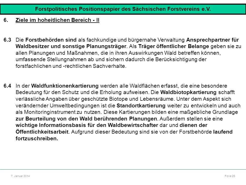 Autor: Dr. Mario Marsch Folie 25 7. Januar 2014 6.Ziele im hoheitlichen Bereich - II 6.3Die Forstbehörden sind als fachkundige und bürgernahe Verwaltu