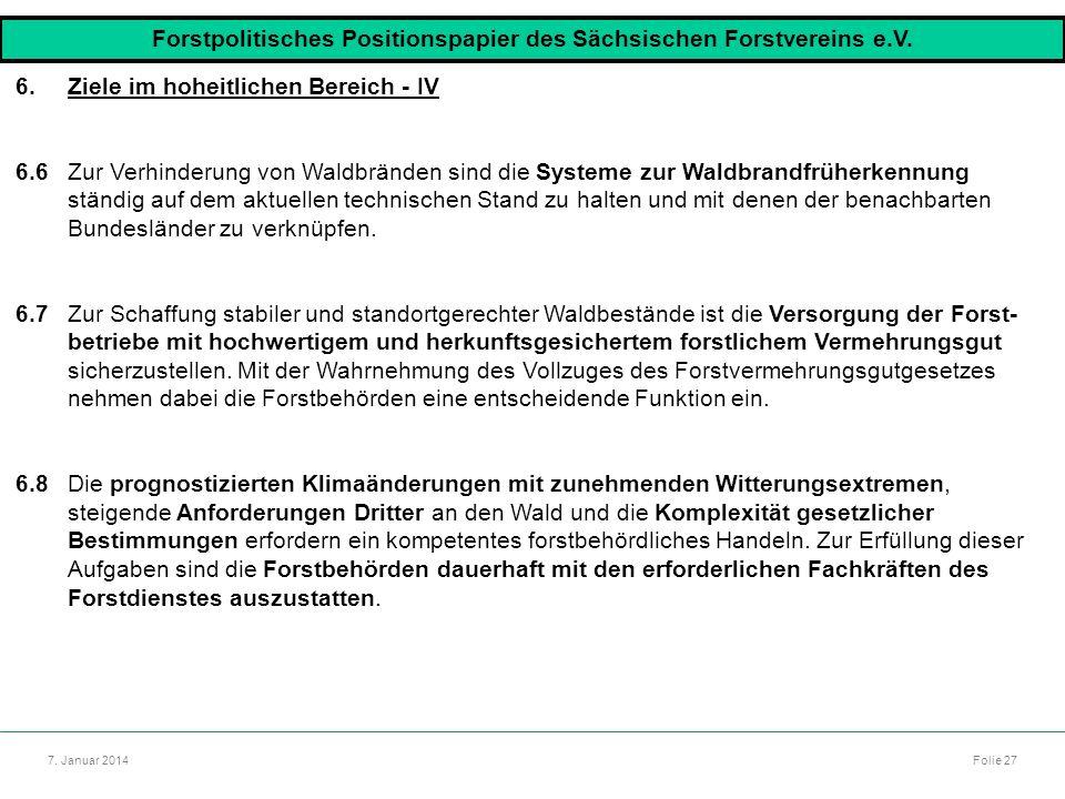 Autor: Dr. Mario Marsch Folie 27 7. Januar 2014 6.Ziele im hoheitlichen Bereich - IV 6.6Zur Verhinderung von Waldbränden sind die Systeme zur Waldbran