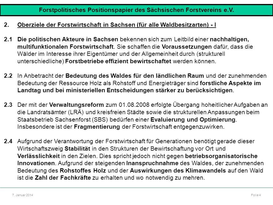 Autor: Dr. Mario Marsch Folie 4 Referat: Aufbau des Forstbezirkes Dresden 7. Januar 2014 2.Oberziele der Forstwirtschaft in Sachsen (für alle Waldbesi