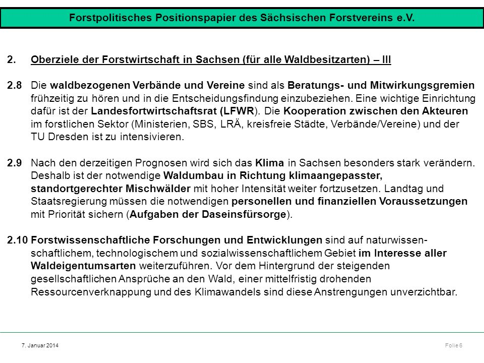Autor: Dr. Mario Marsch Folie 6 Referat: Aufbau des Forstbezirkes Dresden 7. Januar 2014 2.Oberziele der Forstwirtschaft in Sachsen (für alle Waldbesi