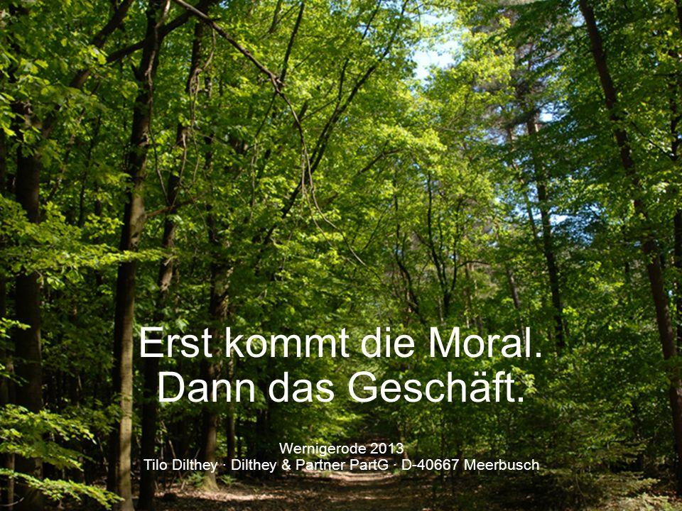 Intro Wernigerode 2013 Tilo Dilthey · Dilthey & Partner PartG · D-40667 Meerbusch Erst kommt die Moral. Dann das Geschäft.