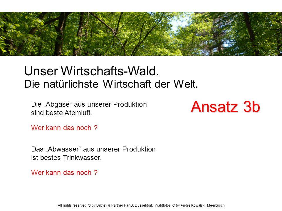 Unser Wirtschafts-Wald. Die natürlichste Wirtschaft der Welt. Das Abwasser aus unserer Produktion ist bestes Trinkwasser. Die Abgase aus unserer Produ