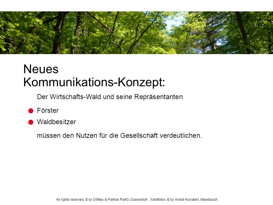 Waldbesitzer Förster Der Wirtschafts-Wald und seine Repräsentanten Neues Kommunikations-Konzept: müssen den Nutzen für die Gesellschaft verdeutlichen.