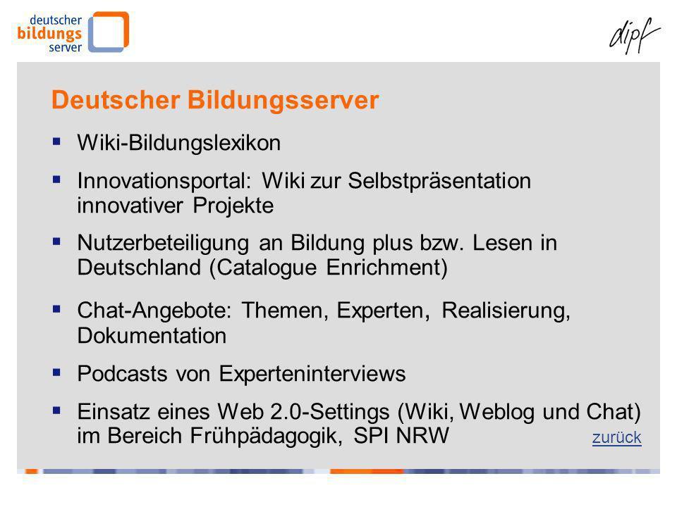 Deutscher Bildungsserver Wiki-Bildungslexikon Innovationsportal: Wiki zur Selbstpräsentation innovativer Projekte Nutzerbeteiligung an Bildung plus bzw.