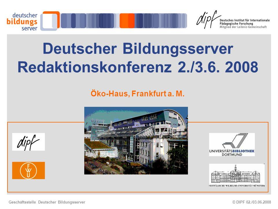 © DIPF 02./03.06.2008Geschäftsstelle Deutscher Bildungsserver Deutscher Bildungsserver Redaktionskonferenz 2./3.6.