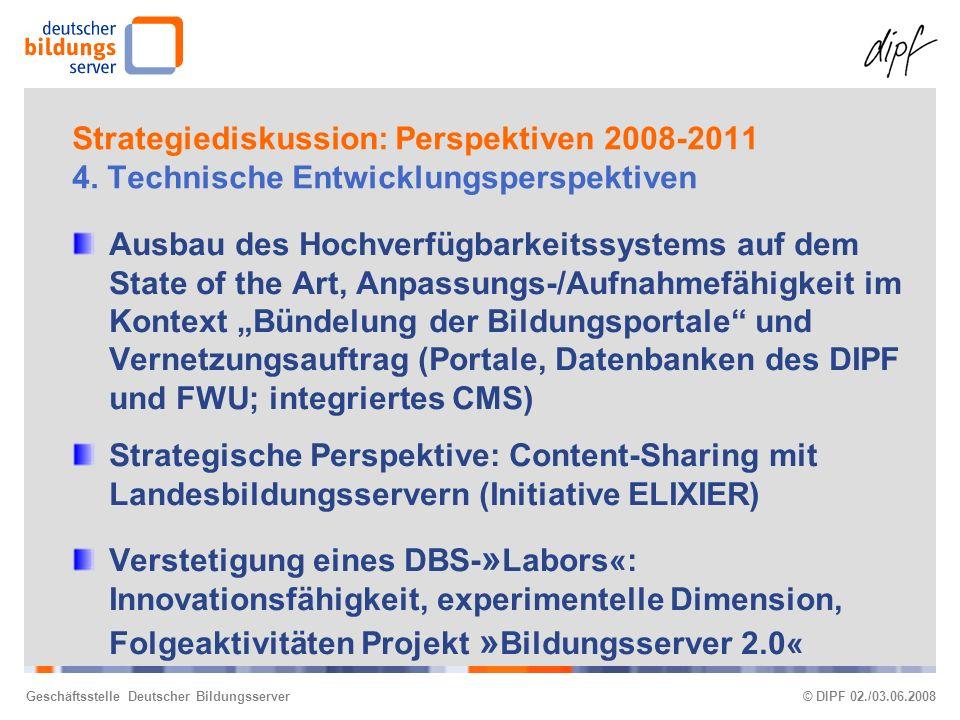 Geschäftsstelle Deutscher Bildungsserver© DIPF 02./03.06.2008 Strategiediskussion: Perspektiven 2008-2011 4.